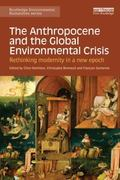 Anthropocene and the Global Environmental Crisis : Rethinking Modernity in a New Epoch