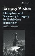 Empty Vision : Metaphor and Visionary Imagery in Mahayana Buddhism