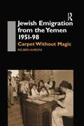 Jewish Emigration from the Yemen 1951-98 : Carpet Without Magic
