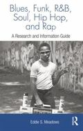Blues, Funk, Rhythm and Blues, Soul, Hip Hop, and Rap : A Research and Information Guide