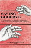 Saying Goodbye : A Casebook of Termination in Child and Adolescent Analysis and Therapy