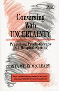Conversing with Uncertainty : Practicing Psychotherapy in a Hospital Setting
