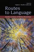 Routes to Language : Studies in Honor of Melissa Bowerman