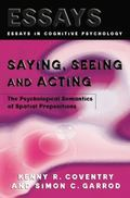 Saying, Seeing and Acting : The Psychological Semantics of Spatial Prepositions
