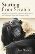 Starting from Scratch : The Origin and Development of Expression, Representation and Symboli...