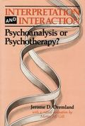 Interpretation and Interaction : Psychoanalysis or Psychotherapy?