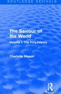 Saviour of the World (Routledge Revivals) : Volume I: the Holy Infancy