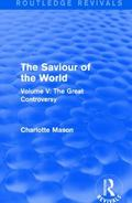 Saviour of the World (Routledge Revivals) : Volume V: the Great Controversy