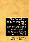 The American family Robinson or, The adventures of a family lost in the great desert of the ...