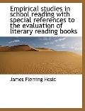Empirical Studies in School Reading with Special References to the Evaluation of Literary Re...