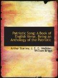 Patriotic Song: A Book of English Verse, Being an Anthology of the Patriotic