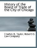 History of the Board of Trade of the City of Chicago