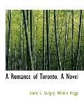 A Romance of Toronto. A Novel