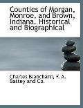 Counties of Morgan, Monroe, and Brown, Indiana. Historical and Biographical