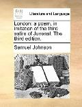 London : A poem, in imitation of the third satire of Juvenal. the third Edition