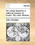 Essay Towards a Rational System of Music by John Holden