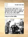 Female Advocate; or an Attempt to Recover the Rights of Women from Male Usurpation by Mary A...