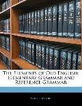 The Elements of Old English: Elementary Grammar and Reference Grammar