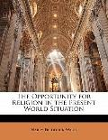 The Opportunity for Religion in the Present World Situation