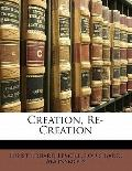 Creation, Re-Creation