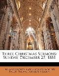 Three Christmas Sermons : Sunday, December 25 1881