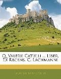 Q. Valerii Catulli ... Liber, Ex Recens. C. Lachmanni (Swedish Edition)