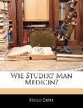 Wie Studirt Man Medicin? (German Edition)
