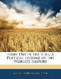 Every Day in the Year: A Poetical Epitome of the World'S History