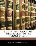 Elementary Biology: An Introduction to the Science of Life
