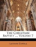 The Christian Baptist ..., Volume 7