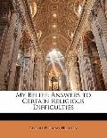 My Belief: Answers to Certain Religious Difficulties