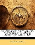 Selected Cases On Contracts: Arranged for the Use of Students of Business Law