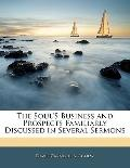 The Soul's Business and Prospects Familiarly Discussed in Several Sermons