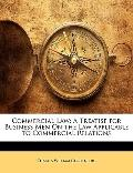 Commercial Law: A Treatise for Business Men On the Law Applicable to Commercial Relations
