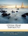 Opera Quae Supersunt (Latin Edition)