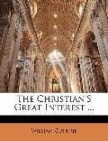 The Christian's Great Interest ...