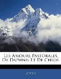 Les Amours Pastorales De Daphnis Et De Chlo (French Edition)
