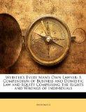Webster's Every Man's Own Lawyer: A Compendium of Business and Domestic Law and Equity Compr...