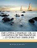 The Useful Christian: Or, an Exposition of the Principles ... of Christian Usefulness