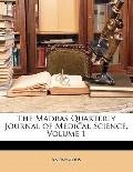 The Madras Quarterly Journal of Medical Science, Volume 1