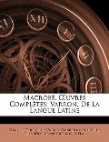 Macrobe, Euvres Compltes: Varron, De La Langue Latine (French Edition)