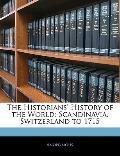Historians' History of the World : Scandinavia. Switzerland To 1715