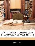 Annalen Der Chemie Und Pharmacie, Volumes 137-138 (German Edition)