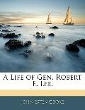 A Life of Gen. Robert E. Lee.