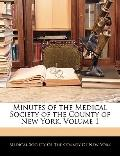 Minutes of the Medical Society of the County of New York, Volume 1