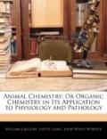 Animal Chemistry: Or Organic Chemistry in Its Application to Physiology and Pathology