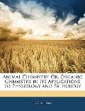 Animal Chemistry, Or, Organic Chemistry in Its Applications to Physiology and Pathology