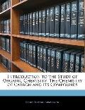 Introduction to the Study of Organic Chemistry: The Chemistry of Carbon and Its Compounds