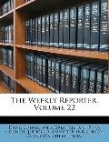 The Weekly Reporter, Volume 22