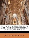 Life of Robert Gray, Bishop of Cape Town and Metropolitan of Africa, Volume 10707